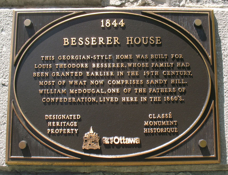 1844 BESSERER HOUSE: This Georgian style home was built for Louis Theodore Besserer, whose family had been granted earlier in the 19th Century, most of what now comprises Sandy Hill.  William McDougral, one of the Fathers of Confederation, lived here in the 1860's.